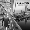 Alan Jackson - Where Have You Gone artwork