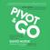 David Nurse - Pivot & Go: The 29-Day Blueprint to Redefine and Achieve Your Success (Unabridged)
