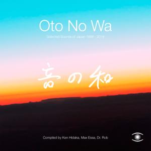 Ken Hidaka, Max Essa & Dr Rob - Oto No Wa: Selected Sounds of Japan 1988-2018