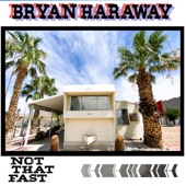 Bryan Haraway - Not That Fast
