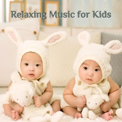 Relaxing Music for Kids: Help Your Children Stay Quiet, Calm and Sleep Better