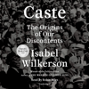 Caste (Oprah's Book Club): The Origins of Our Discontents (Unabridged) - Isabel Wilkerson