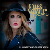 What's the Matter with You - Elles Bailey