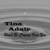 Tina Adair - Won't Be Crying Over You