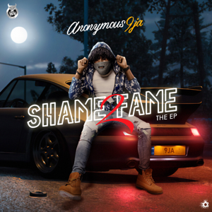 Anonymous9ja & Anonymous - Shame2fame - EP