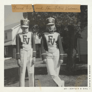 Frank Iero and The Future Violents - Heaven is a Place, This is a Place - EP
