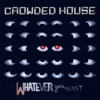 Crowded House - Whatever You Want kunstwerk