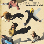 Living Mirage - The Head and the Heart - The Head and the Heart