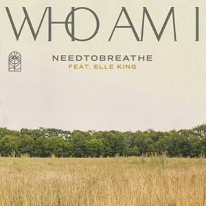NEEDTOBREATHE - Who Am I feat. Elle King