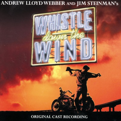 Whistle Down The Wind (Original Cast Recording) - Andrew Lloyd Webber