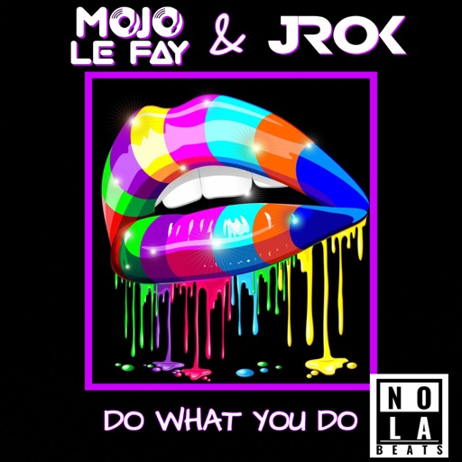Do What You Do - Single by Mojo Le Fay & J-Rok