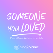 Someone You Loved (Originally Performed by Lewis Capaldi) [Piano Karaoke Version] - Sing2Piano - Sing2Piano