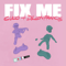 Fix Me - Cuco & Dillon Francis lyrics