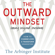 The Arbinger Institute - The Outward Mindset: Seeing Beyond Ourselves