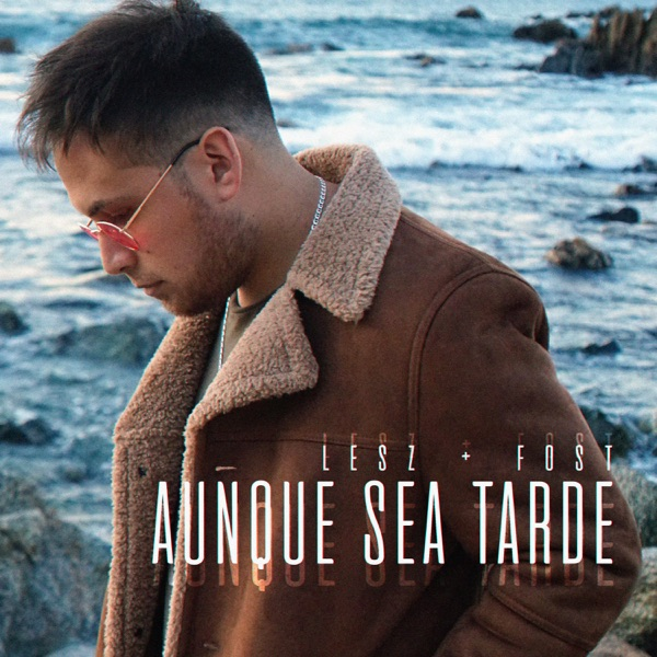 Aunque Sea Tarde (feat. Fost) - Single