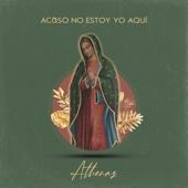 Acaso No Estoy Yo Aquí (Guadalupe) - Athenas