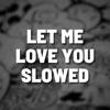 Let Me Love You Slowed Remix Single