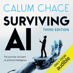 Surviving AI: The Promise and Peril of Artificial Intelligence (Unabridged)