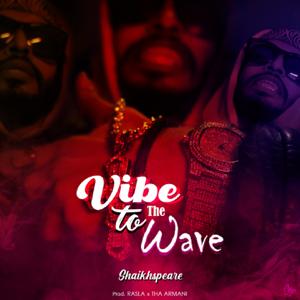 Shaikhspeare - Vibe to the Wave feat. Rasla