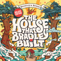 The House That Bradley Built (Deluxe Edition)