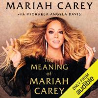 Mariah Carey - The Meaning of Mariah Carey (Unabridged) artwork