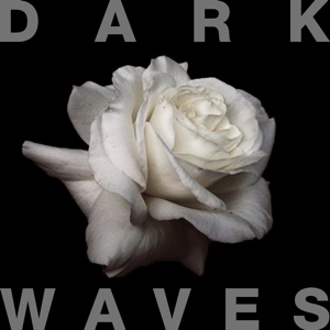 Dark Waves - I Don't Wanna Be in Love
