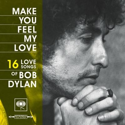 Make You Feel My Love: 16 Love Songs of Bob Dylan - Bob Dylan