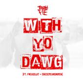 With Yo Dawg (feat. FweaGoJit & SheScreamsMiren)