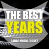 The Best Years (Dance Music Louder, Vol. 1)