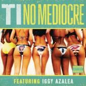T.I. - No Mediocre (feat. Iggy Azalea)
