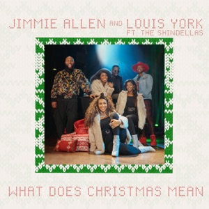 Jimmie Allen & Louis York - What Does Christmas Mean feat. The Shindellas