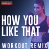 How You Like That (Workout Remix) - Single, Power Music Workout