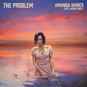 The Problem (feat. Jason Isbell) - Amanda Shires