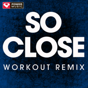 So Close (Extended Workout Remix) - Power Music Workout - Power Music Workout