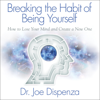 Dr. Joe Dispenza - Breaking the Habit of Being Yourself artwork