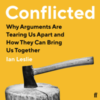 Ian Leslie - Conflicted: Why Arguments Are Tearing Us Apart and How They Can Bring Us Together (Unabridged) artwork