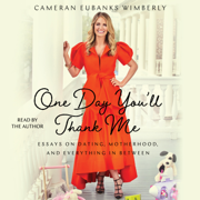 One Day You'll Thank Me (Unabridged)