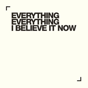 Everything Everything - I Believe It Now