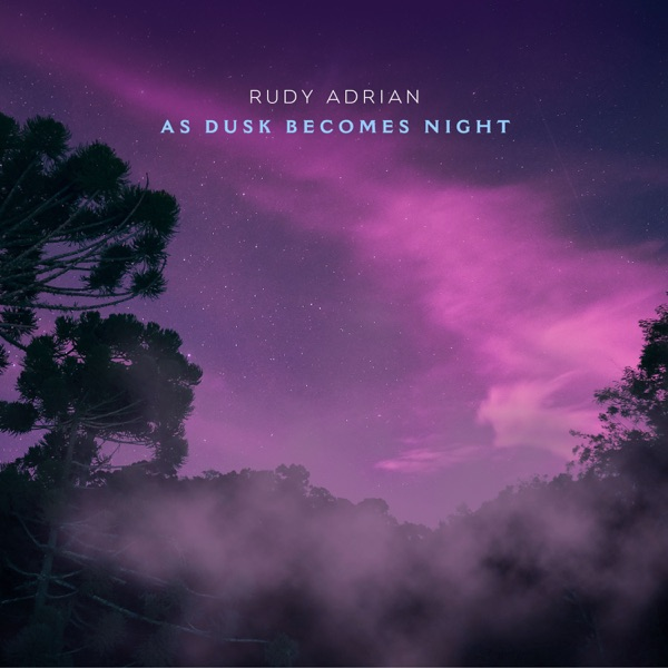 As Dusk Becomes Night - Rudy Adrian