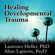 Laurence Heller & Aline LaPierre - Healing Developmental Trauma: How Early Trauma Affects Self-regulation, Self-image, and the Capacity for Relationship