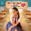 Teri Ho Jaun Single