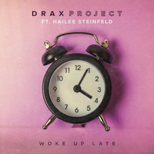 Woke up Late (feat. Hailee Steinfeld) - Drax Project
