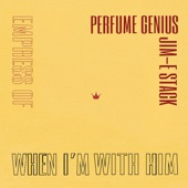 Perfume Genius - When I'm with Him