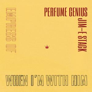 Empress Of, Perfume Genius & Jim-E Stack - When I'm with Him (Perfume Genius Cover)