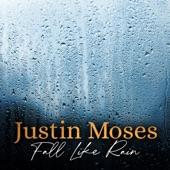 Justin Moses - Fall Like Rain