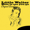 Hate to See You Go (Original Sound) - Little Walter