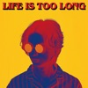 Life Is Too Long by w.o.d.