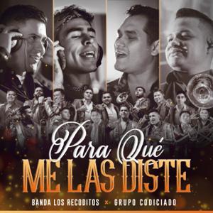 Banda Los Recoditos & Grupo Codiciado - Para Qué Me las Diste