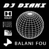 Balani Fou - Dj DIaki
