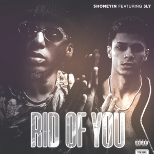 Shoneyin - Rid of You feat. 3ly